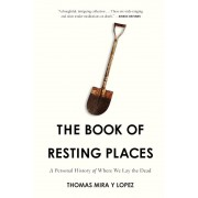 The Book of Resting Places: A Personal History of Where We Lay the Dead, Hardcover
