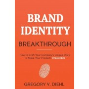 Brand Identity Breakthrough: How to Craft Your Company's Unique Story to Make Your Products Irresistible, Paperback
