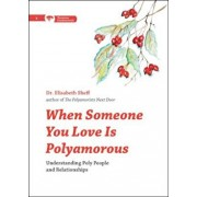 When Someone You Love Is Polyamorous: Understanding Poly People and Relationships, Paperback/Elisabeth Sheff