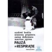 Pauza de respiratie - Andrei Bodiu Simona Popescu Caius Dobrescu Marius Oprea