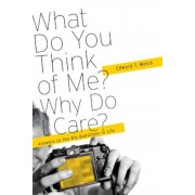 What Do You Think of Me? Why Do I Care?: Answers to the Big Questions of Life, Paperback