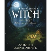 How to Become a Witch: The Path of Nature, Spirit & Magick, Paperback