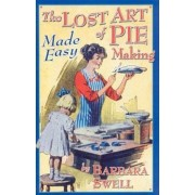 The Lost Art of Pie Making Made Easy: Made Easy, Paperback