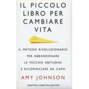 Amy Johnson Il piccolo libro per cambiare vita. Il metodo rivoluzionario per abbandonare le vecchie abitudini e ricominciare da capo ISBN:9788822706591