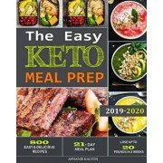 The Easy Keto Meal Prep: 800 Easy and Delicious Recipes - 21- Day Meal Plan - Lose Up to 20 Pounds in 3 Weeks, Paperback/Aphanie Kalton