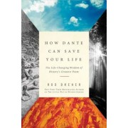 How Dante Can Save Your Life: The Life-Changing Wisdom of History's Greatest Poem, Paperback