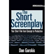 The Short Screenplay: Your Short Film from Concept to Production, Paperback/Dan Gurskis