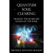 Quantum Soul Clearing: Healing the Scars Life Leaves on the Soul, Paperback