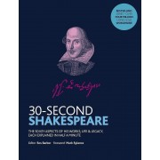 30-Second Shakespeare: The 50 key aspects of his works, life and legacy, each explained in half a minute
