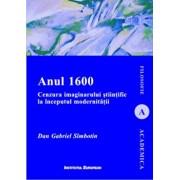 Anul 1600. Cenzura imaginarului stiintific la inceputul modernitatii/Dan-Gabriel Simbotin