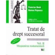 Tratat de drept succesoral ed.3 vol.2 Mostenirea testamentara - Francisc Deak