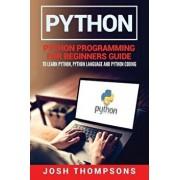 Python: Python Programming for Beginners Guide to Learn Python, Python Language and Python Coding/Josh Thompsons