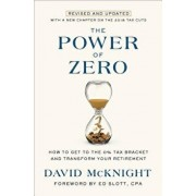The Power of Zero, Revised and Updated: How to Get to the 0% Tax Bracket and Transform Your Retirement, Hardcover/David McKnight