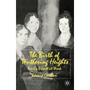 The Birth of Wuthering Heights: Emily Bront at Work