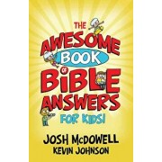 The Awesome Book of Bible Answers for Kids, Paperback/Josh McDowell