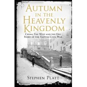 Autumn in the Heavenly Kingdom. China, The West and the Epic Story of the Taiping Civil War, Paperback/Stephen R. Platt