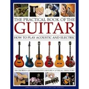 The Practical Book of the Guitar: How to Play Acoustic and Electric, with 300 Chord Charts, an Illustrated History, and a Visual Directory of 400 Clas, Hardcover/James Westbrook