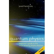 Quantum Physics: Superstrings, Einstein & Bohr, Quantum Electrodynamics, Hidden Dimensions and Other Most Amazing Physics Theories - Ul, Paperback/Jared Hendricks