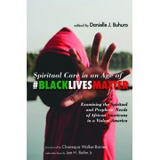 Spiritual Care in an Age of #BlackLivesMatter: Examining the Spiritual and Prophetic Needs of African Americans in a Violent America, Paperback/Danielle J. Buhuro