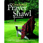 The Crocheted Prayer Shawl Companion: 37 Patterns to Embrace, Inspire, and Celebrate Life, Paperback