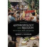 Anthropology and Religion by Robert L. Winzeler