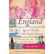 England in the Age of Chivalry . . . and Awful Diseases: The Hundred Years' War and Great Plague