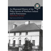 Illustrated History of the Police Service in Northern Ireland and its Forerunners. From Peel to PSNI, Paperback/David R. Orr