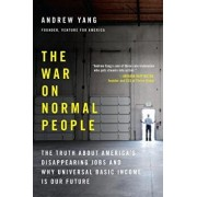 The War on Normal People: The Truth about America's Disappearing Jobs and Why Universal Basic Income Is Our Future, Paperback/Andrew Yang