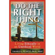 Do the Right Thing: Living Ethically in an Unethical World, Paperback/Thomas G. Plante