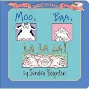 Moo, Baa, La La La!: Special 30th Anniversary Edition!, Hardcover/Sandra Boynton