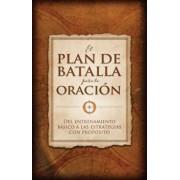 El Plan de Batalla Para La Oracion: del Entrenamiento Basico a Las Estrategias Con Proposito, Paperback/Stephen Kendrick