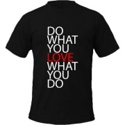 Tricou Do What You Love