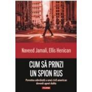 Cum sa prinzi un spion rus - Naveed Jamali Ellis Henican