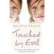 Touched by Evil - The True Story of the Psychic Powers That Saved Me from a Life of Abuse (Knight Michele)(Paperback) (9780340951293)