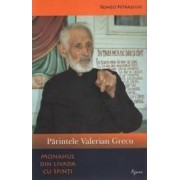 Parintele Valerian Grecu monahul din livada cu sfinti - Romeo Petrasciuc