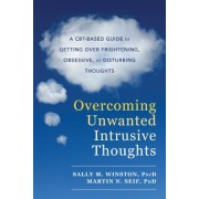 Overcoming Unwanted Intrusive Thoughts: A CBT-Based Guide to Getting Over Frightening, Obsessive, or Disturbing Thoughts, Paperback