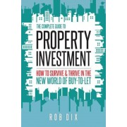 The Complete Guide to Property Investment: How to Survive & Thrive in the New World of Buy-To-Let, Paperback