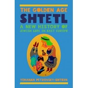 The Golden Age Shtetl: A New History of Jewish Life in East Europe, Paperback/Yohanan Petrovsky-Shtern