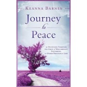 Journey to Peace: 31 Devotions Through the Grief of Miscarriage, Stillbirth, or Other Pregnancy Loss, Paperback/Keanna Barnes