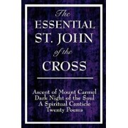 The Essential St. John of the Cross: Ascent of Mount Carmel, Dark Night of the Soul, a Spiritual Canticle of the Soul, and Twenty Poems, Paperback/Saint John of the Cross