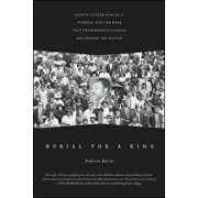 Burial for a King: Martin Luther King Jr.'s Funeral and the Week That Transformed Atlanta and Rocked the Nation, Paperback/Rebecca Burns