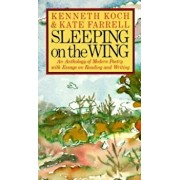 Sleeping on the Wing: An Anthology of Modern Poetry with Essays on Reading and Writing, Paperback/Kenneth Koch