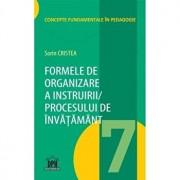 Formele de organizare a instruirii /procesului de invatamant, vol 7/Sorin Cristea