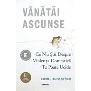 Vanatai ascunse: Ce nu stii despre violenta domestica te poate ucide/Rachel Louise Snyder