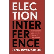 Election Interference International Law and the Future of Democracy par Jens David Ohlin