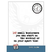 142 Small Businesses You Can Start on the Weekend or on Your Spare Time, Paperback/Levi Leyba