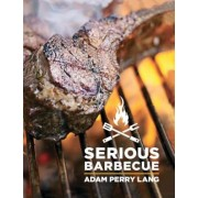 Serious Barbecue: Smoke, Char, Baste, and Brush Your Way to Great Outdoor Cooking, Hardcover