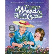 Weeds in Nana's Garden: A Heartfelt Story of Love That Helps Explain Alzheimer's Disease and Other Dementias., Paperback/Kathryn Harrison