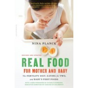 Real Food for Mother and Baby: The Fertility Diet, Eating for Two, and Baby's First Foods, Paperback