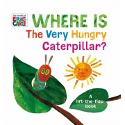 Where Is the Very Hungry Caterpillar?: A Lift-The-Flap Book, Hardcover/Eric Carle